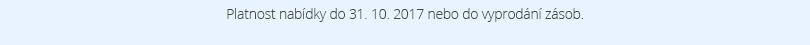 Platí do 31. 10. 2017 nebo do vyprodání zásob.